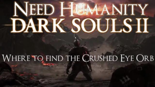 Dark Souls II Guide: Where to find the Crushed Eye Orb