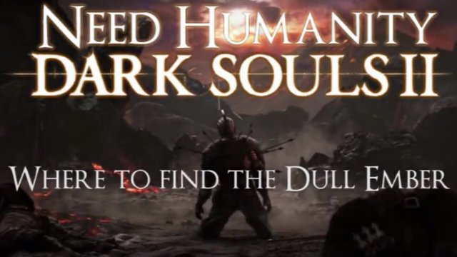 Dark Souls II Guide: Where to find the Dull Ember